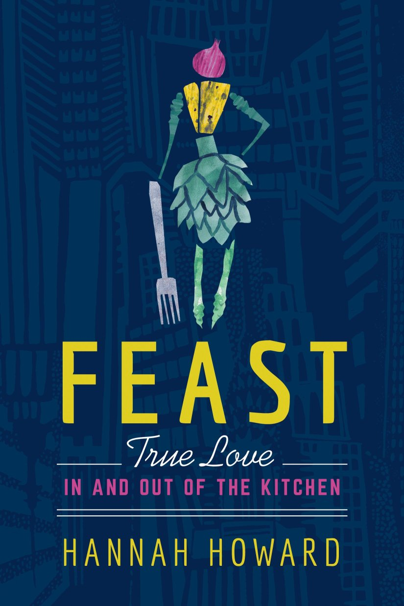 Feast: True Love in and out of the Kitchen  by Hannah HowardReview